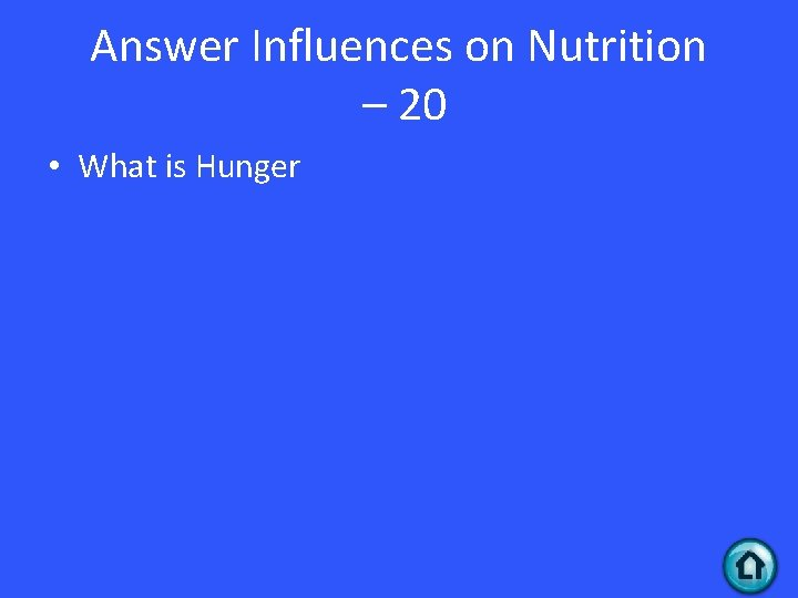 Answer Influences on Nutrition – 20 • What is Hunger