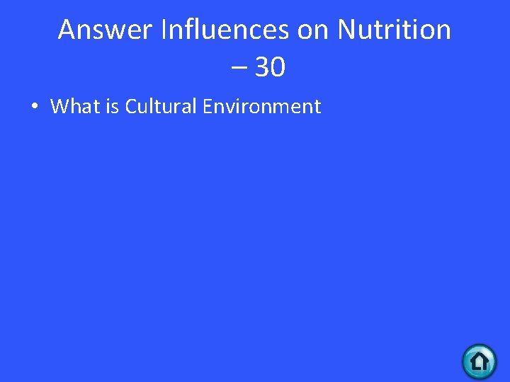 Answer Influences on Nutrition – 30 • What is Cultural Environment