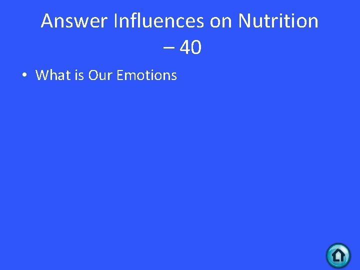 Answer Influences on Nutrition – 40 • What is Our Emotions