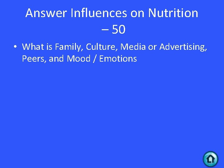 Answer Influences on Nutrition – 50 • What is Family, Culture, Media or Advertising,