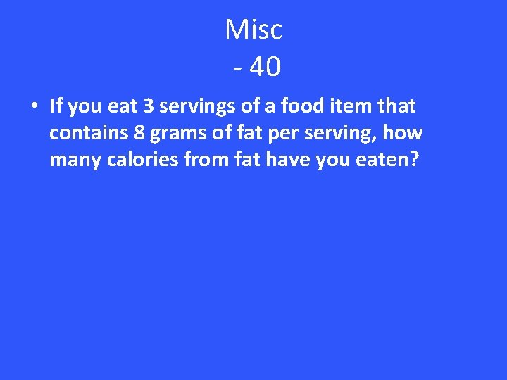 Misc - 40 • If you eat 3 servings of a food item that