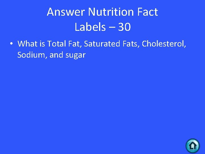 Answer Nutrition Fact Labels – 30 • What is Total Fat, Saturated Fats, Cholesterol,