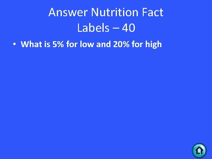 Answer Nutrition Fact Labels – 40 • What is 5% for low and 20%