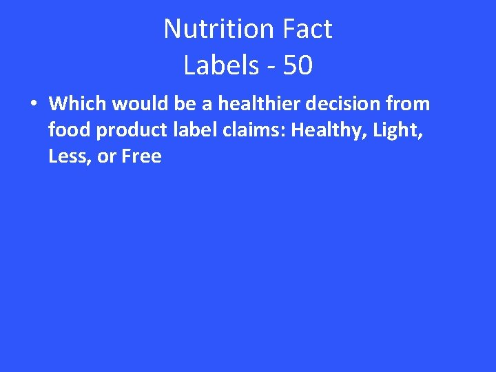 Nutrition Fact Labels - 50 • Which would be a healthier decision from food