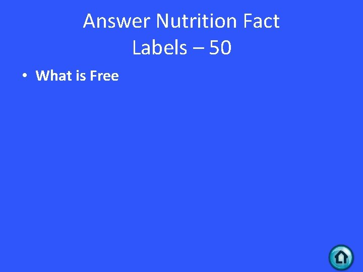 Answer Nutrition Fact Labels – 50 • What is Free
