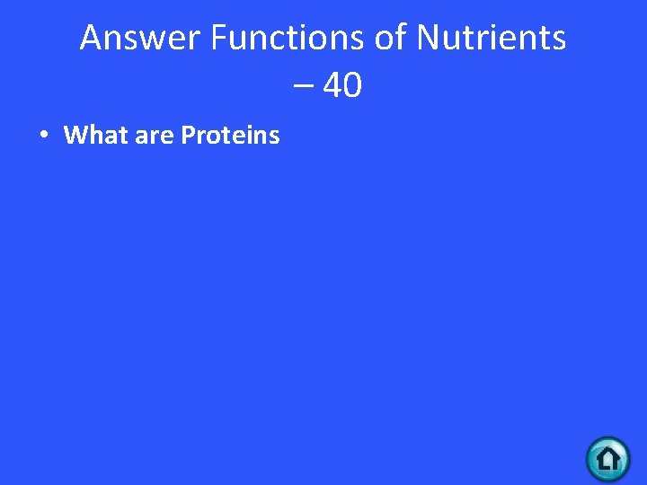 Answer Functions of Nutrients – 40 • What are Proteins