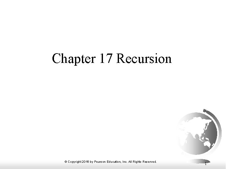 Chapter 17 Recursion © Copyright 2016 by Pearson Education, Inc. All Rights Reserved. 1