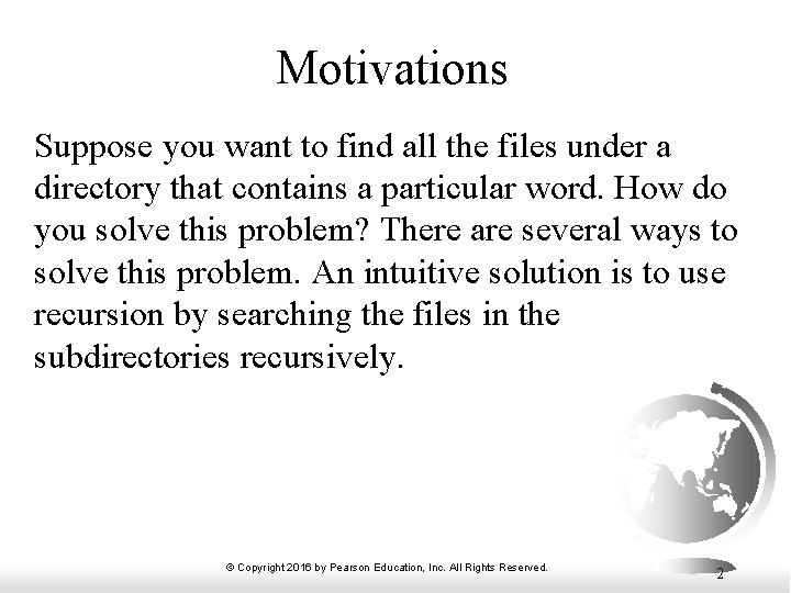 Motivations Suppose you want to find all the files under a directory that contains
