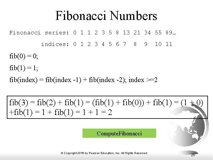 Fibonacci Numbers Finonacci series: 0 1 1 2 3 5 8 13 21 34