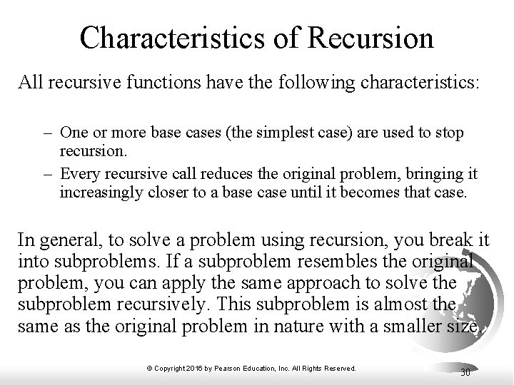 Characteristics of Recursion All recursive functions have the following characteristics: – One or more