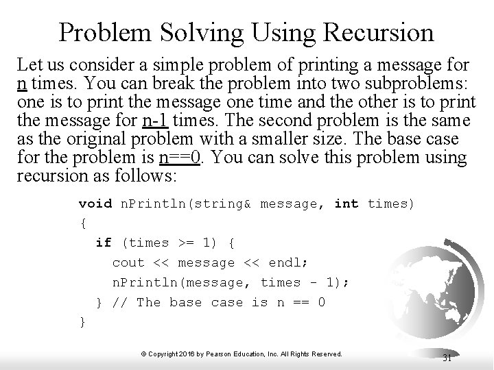 Problem Solving Using Recursion Let us consider a simple problem of printing a message