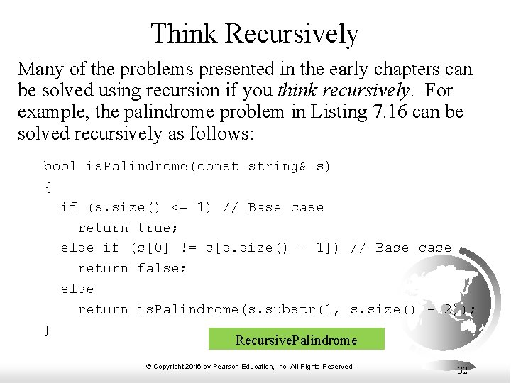 Think Recursively Many of the problems presented in the early chapters can be solved