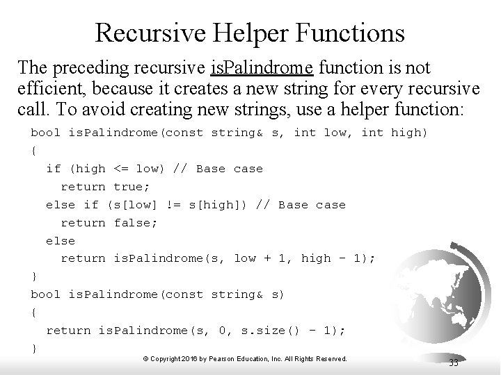 Recursive Helper Functions The preceding recursive is. Palindrome function is not efficient, because it