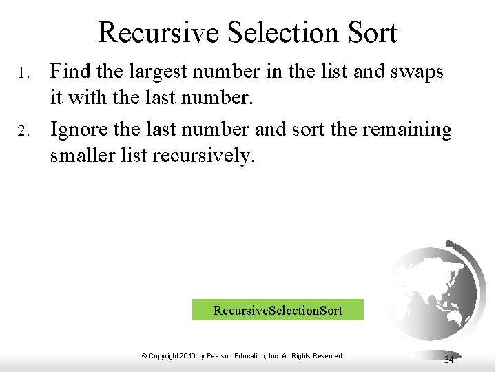 Recursive Selection Sort 1. 2. Find the largest number in the list and swaps