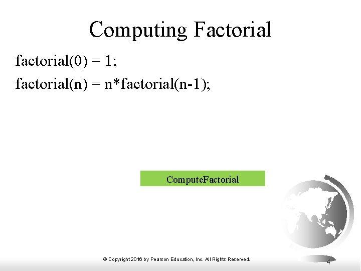 Computing Factorial factorial(0) = 1; factorial(n) = n*factorial(n-1); Compute. Factorial © Copyright 2016 by