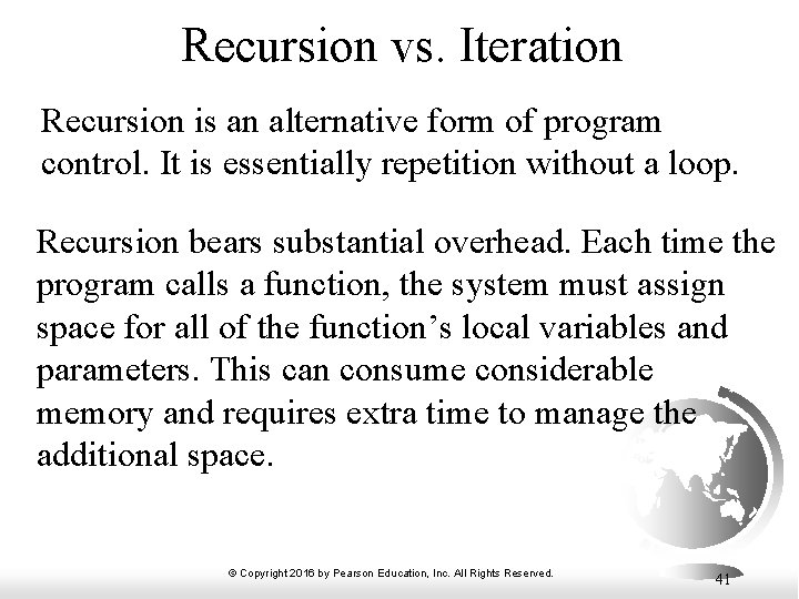 Recursion vs. Iteration Recursion is an alternative form of program control. It is essentially