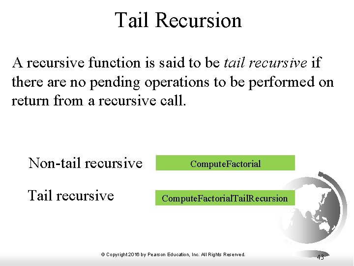 Tail Recursion A recursive function is said to be tail recursive if there are
