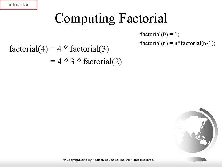 animation Computing Factorial factorial(4) = 4 * factorial(3) = 4 * 3 * factorial(2)