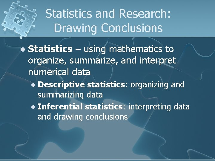 Statistics and Research: Drawing Conclusions l Statistics – using mathematics to organize, summarize, and