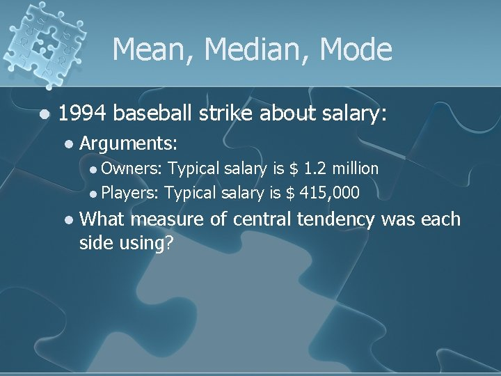 Mean, Median, Mode l 1994 baseball strike about salary: l Arguments: l Owners: Typical