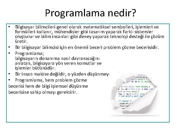 Programlama nedir? • Bilgisayar bilimcileri genel olarak matematiksel sembolleri, işlemleri ve formülleri kullanır, mühendisler