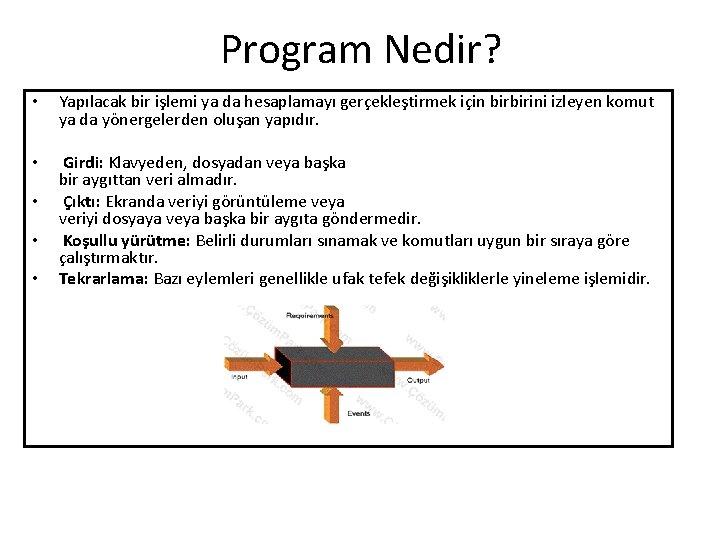 Program Nedir? • Yapılacak bir işlemi ya da hesaplamayı gerçekleştirmek için birbirini izleyen komut