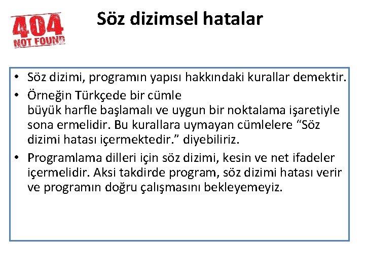 Söz dizimsel hatalar • Söz dizimi, programın yapısı hakkındaki kurallar demektir. • Örneğin Türkçede