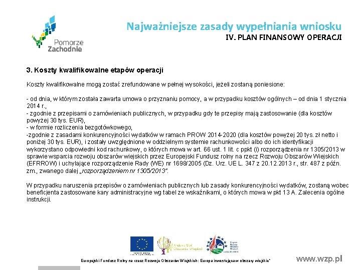Najważniejsze zasady wypełniania wniosku IV. PLAN FINANSOWY OPERACJI 3. Koszty kwalifikowalne etapów operacji Koszty