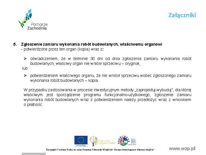Załączniki 5. Zgłoszenie zamiaru wykonania robót budowlanych, właściwemu organowi - potwierdzone przez ten organ