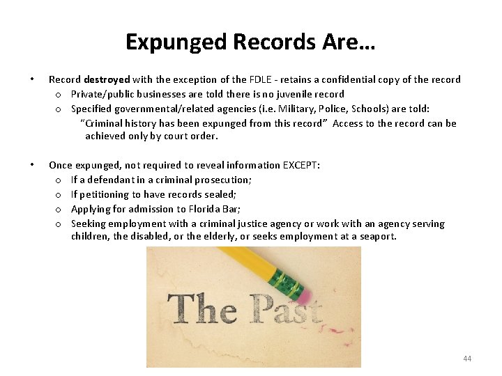 Expunged Records Are… • Record destroyed with the exception of the FDLE - retains