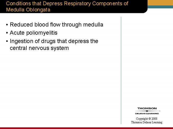 Conditions that Depress Respiratory Components of Medulla Oblongata • Reduced blood flow through medulla