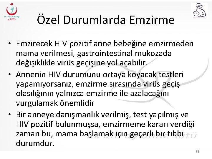 Özel Durumlarda Emzirme • Emzirecek HIV pozitif anne bebeğine emzirmeden mama verilmesi, gastrointestinal mukozada
