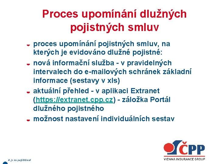 Proces upomínání dlužných pojistných smluv proces upomínání pojistných smluv, na kterých je evidováno dlužné