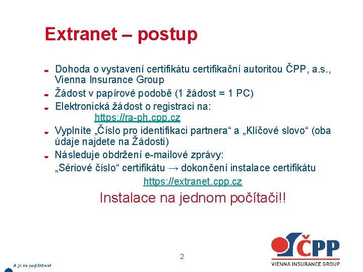 Extranet – postup Dohoda o vystavení certifikátu certifikační autoritou ČPP, a. s. , Vienna