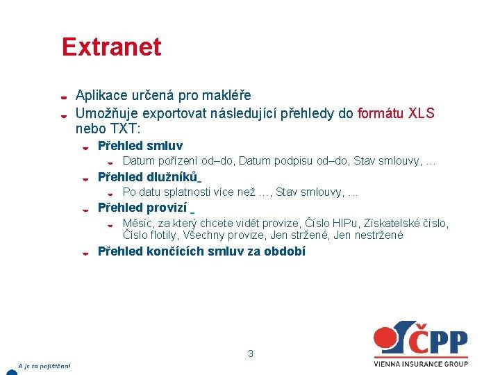 Extranet Aplikace určená pro makléře Umožňuje exportovat následující přehledy do formátu XLS nebo TXT: