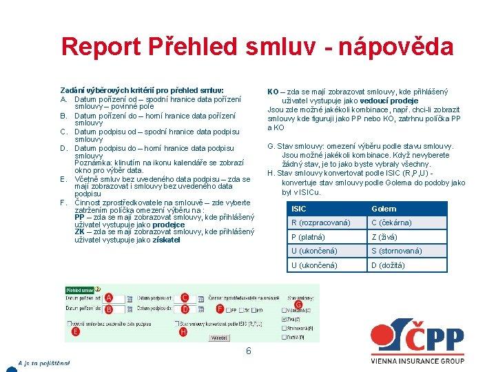 Report Přehled smluv - nápověda Zadání výběrových kritérií pro přehled smluv: A. Datum pořízení