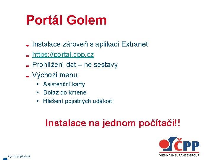 Portál Golem Instalace zároveň s aplikací Extranet https: //portal. cpp. cz Prohlížení dat –
