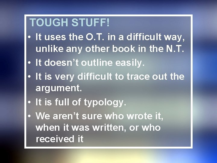 TOUGH STUFF! • It uses the O. T. in a difficult way, unlike any