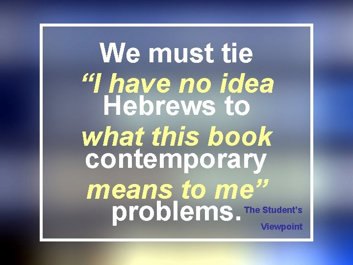 """We must tie """"I have no idea Hebrews to what this book contemporary means"""