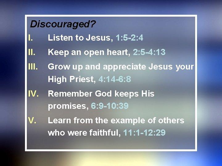 Discouraged? I. Listen to Jesus, 1: 5 -2: 4 II. Keep an open heart,
