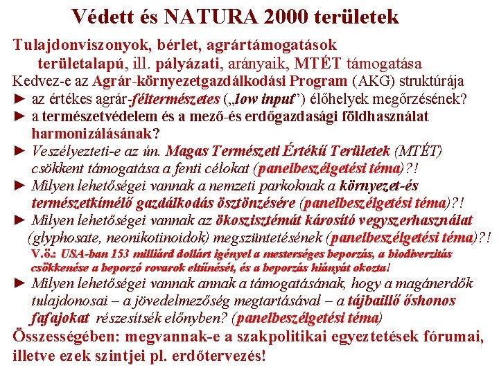 Védett és NATURA 2000 területek Tulajdonviszonyok, bérlet, agrártámogatások területalapú, ill. pályázati, arányaik, MTÉT támogatása