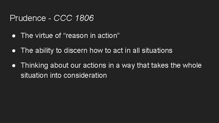"""Prudence - CCC 1806 ● The virtue of """"reason in action"""" ● The ability"""