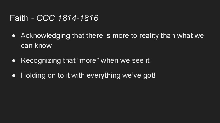 Faith - CCC 1814 -1816 ● Acknowledging that there is more to reality than