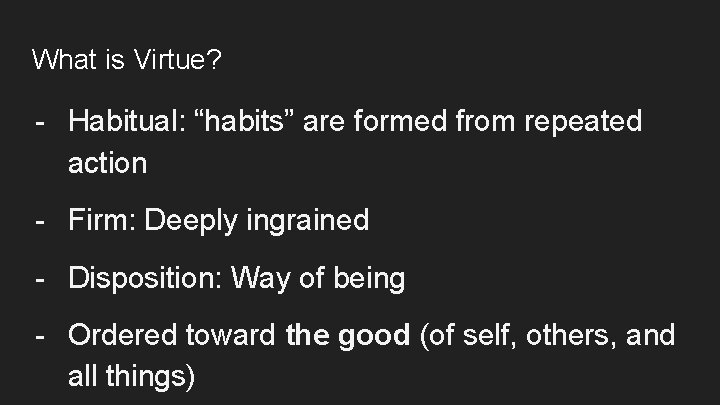 """What is Virtue? - Habitual: """"habits"""" are formed from repeated action - Firm: Deeply"""