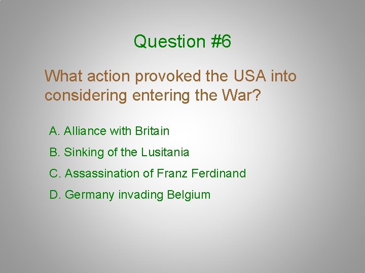 Question #6 What action provoked the USA into considering entering the War? A. Alliance
