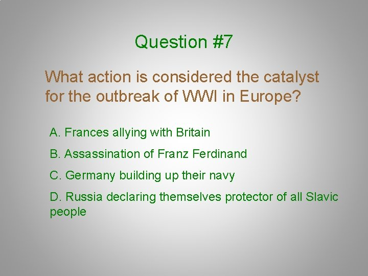 Question #7 What action is considered the catalyst for the outbreak of WWI in