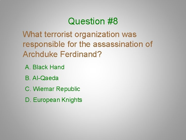 Question #8 What terrorist organization was responsible for the assassination of Archduke Ferdinand? A.