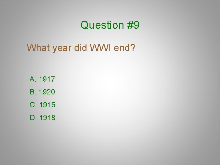 Question #9 What year did WWI end? A. 1917 B. 1920 C. 1916 D.
