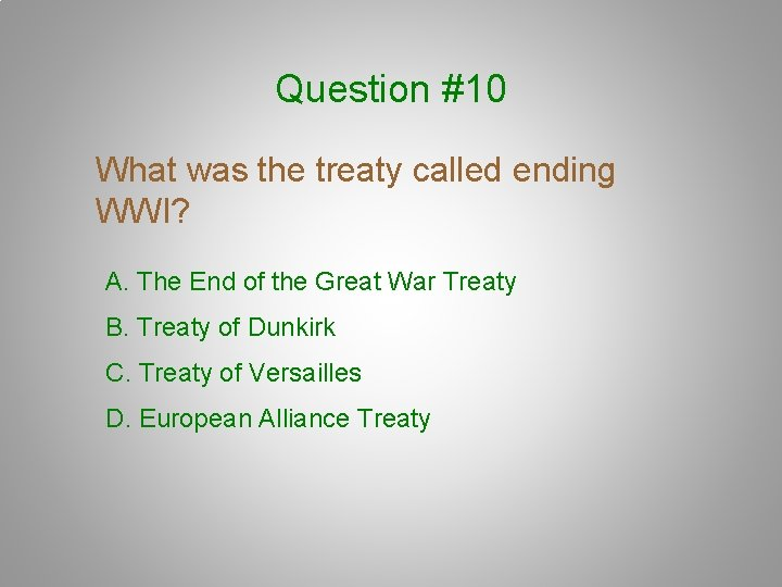 Question #10 What was the treaty called ending WWI? A. The End of the