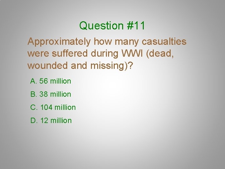 Question #11 Approximately how many casualties were suffered during WWI (dead, wounded and missing)?
